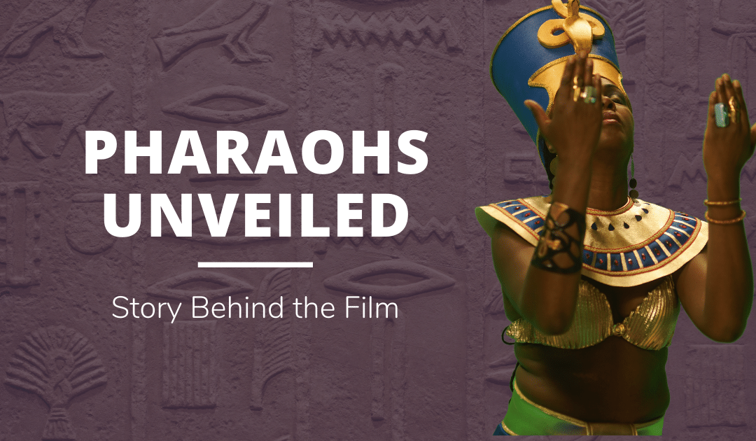 Pharaohs Unveiled: Story Behind the Film