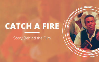 Catch A Fire: Story Behind the Film